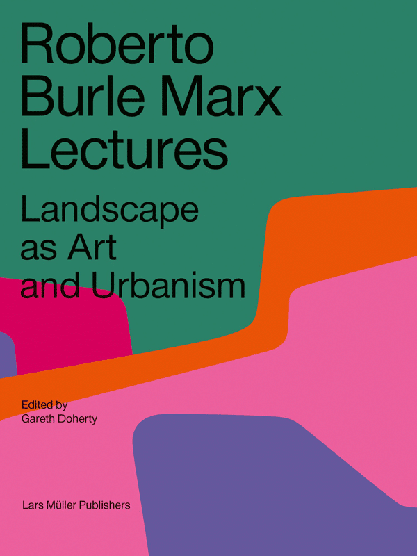 Roberto Burle Marx Lectures, Landscape as Art and Urbanism