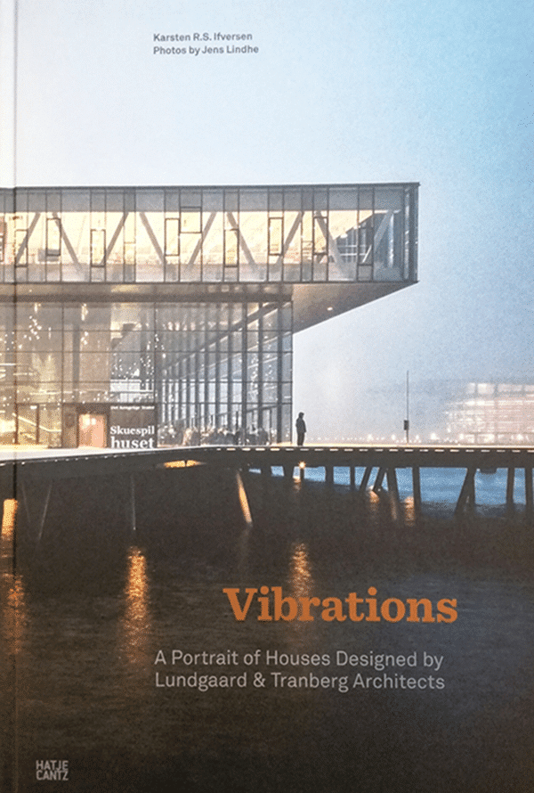 Vibrations, A Portrait of Houses Designed by Lundgaard & Tranberg Architects